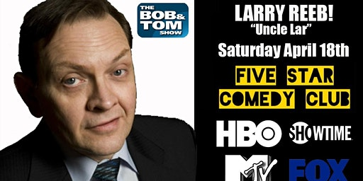 "Larry Reeb ""Uncle Lar"" Bob and Tom Favorite! - Five Star Comedy Club Special Event"