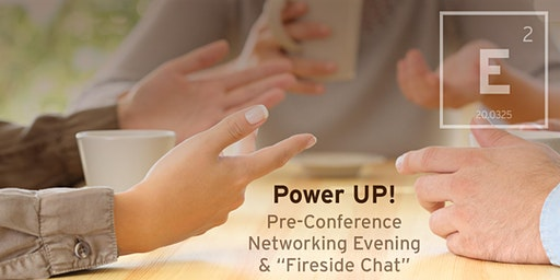 "Power Up Pre-Conference Networking Evening & ""Fireside Chat"""