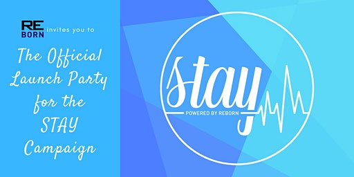 The STAY Campaign Launch Party: Powered by Reborn