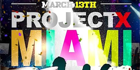 PROJECT X MIAMI - WEEK 2 SPRING BREAK FINALE tickets