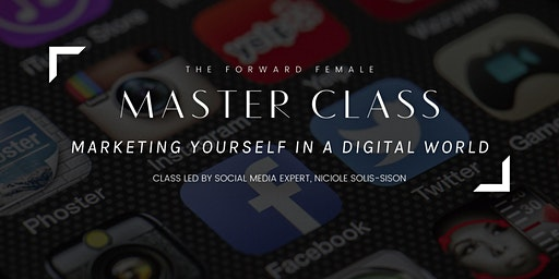 Forward Female Master Class: Marketing Yourself in a Digital World