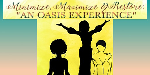 "Minimize Maximize Restore - ""An Oasis Experience"""