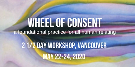 Wheel of Consent (2 1/2 day workshop, Vancouver) tickets
