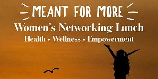 Meant for More ~ Women's Networking Lunch