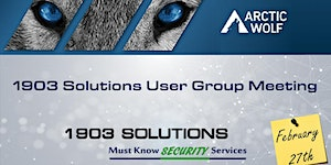 1903 Solutions User Group Meeting Featuring Arctic Wolf