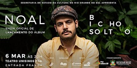 Show Oficial de Lançamento do Álbum Bicho Solto @NOAL ingressos