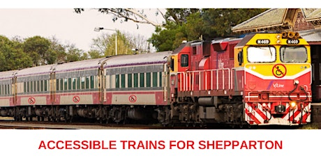 ACCESSIBLE TRAINS  Every Day, Every Train: Shepparton Campaign Workshop tickets