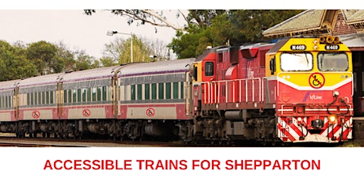 ACCESSIBLE TRAINS  Every Day, Every Train: Shepparton Campaign Workshop