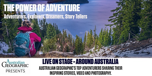 Australian Geographic Presents - The Power of Adventure - Melbourne