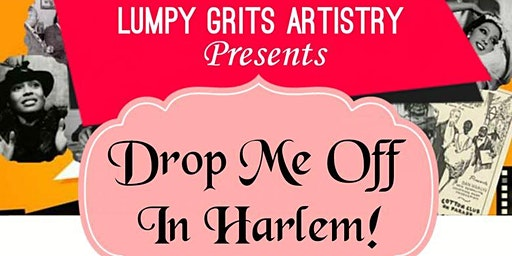 "Lumpy Grits Artistry presents ""Drop Me Off In Harlem"""