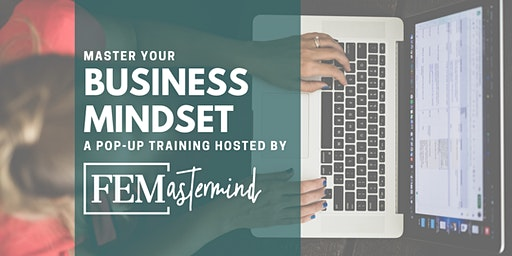 Master Your Business Mindset - Pop-Up Training by FEMastermind