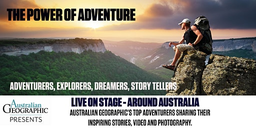 Australian Geographic Presents - The Power of Adventure - in Perth