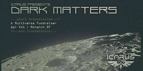 [POSTPONED] ICARUS Presents: Dark Matters | A Multiverse Fundraiser tickets