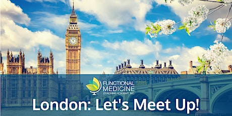 Functional Medicine Coaching Academy Meet-Up - London tickets