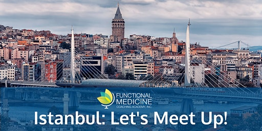 Functional Medicine Coaching Academy Meet-Up - Istanbul