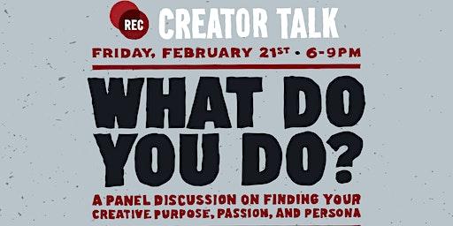 """What Do You Do""  - Creator Talk"