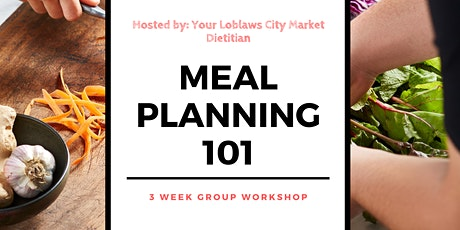 Meal Planning 101: 3 Week Nutrition Workshop Series at Loblaws City Market tickets