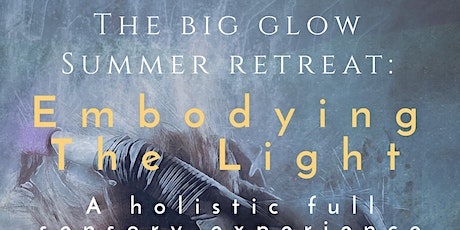 2nd Annual Big Glow Summer Retreat: Embodying the Light tickets