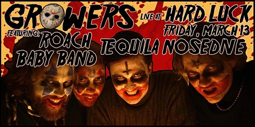 GROWERS at Hard Luck w/ ROACH, Tequila Nosedive, & Baby Band