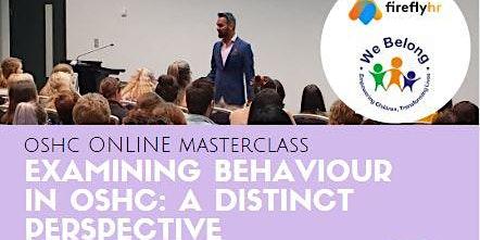 Examining Behaviour, A Distinct Perspective: OSHC Specific Masterclass *ONLINE*