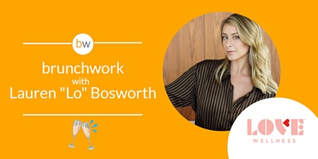 "brunchwork w/ Lauren ""Lo"" Bosworth (Love Wellness) tickets"