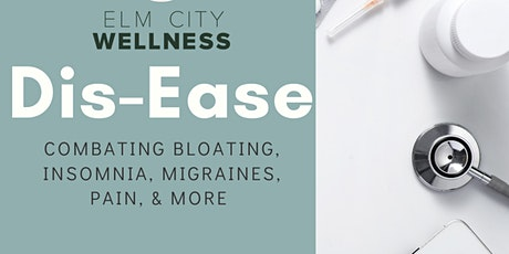 Dis-Ease: Combating bloating, insomnia, migraines, pain, & more. tickets