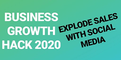 Business Growth Hack 2020 : Explode Your Business Through Social Media In 2020!