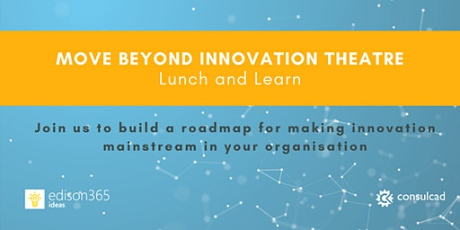 Move beyond innovation theatre: roadmap for making innovation mainstream