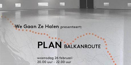Plan BalkanRoute - door We Gaan Ze Halen tickets