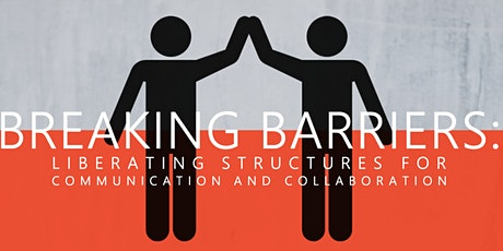 Breaking Barriers: Liberating Structures for Collaboration & Communication tickets