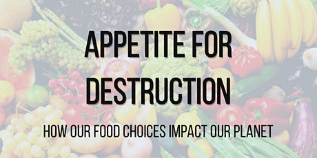 Appetite for Destruction - how our food choices impact our planet tickets