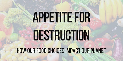 Appetite for Destruction - how our food choices impact our planet