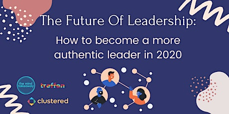 The Future of Leadership -Become an Authentic Lead tickets