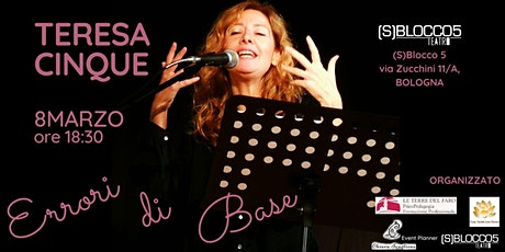 Errori di Base, Teresa Cinque, Donne a teatro, 8 Marzo ore 18:30 biglietti