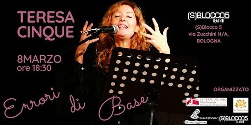 Errori di Base, Teresa Cinque, Donne a teatro, 8 Marzo ore 18:30