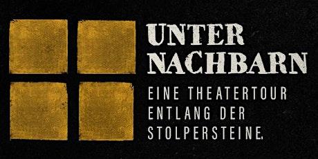 Unter Nachbarn - Theatertour entlang der Stolpersteine Tickets