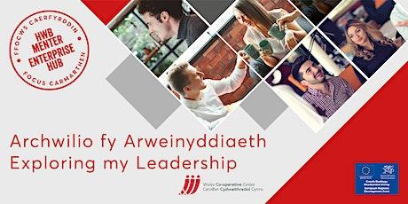 Archwilio fy Arweinyddiaeth  |  Exploring my Leadership tickets