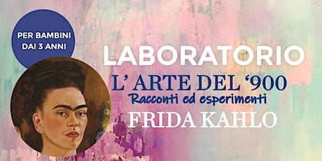 """Laboratorio per bambini: """"L'arte del 900"""" - Frida Kahlo biglietti"""