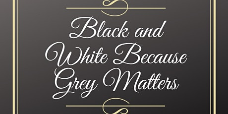 An Evening of Black and White... Because Grey Matters tickets