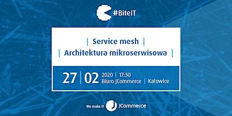 BiteIT #53: Service mesh / architektura mikroserwisowa tickets