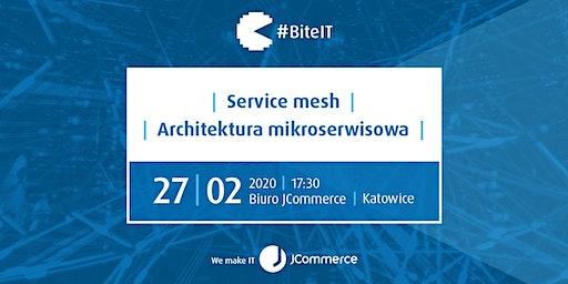 BiteIT #53: Service mesh / architektura mikroserwisowa