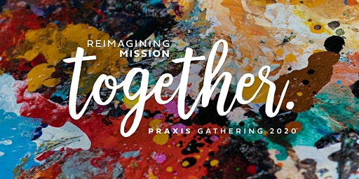 Praxis Gathering 2020: Reimagining Mission Together