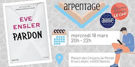 Arpentage - lecture partagée / Pardon - Eve Ensler billets