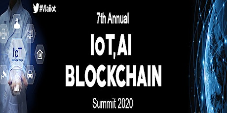 7th Annual IoT AI and Blockchain Summit 2020 tickets