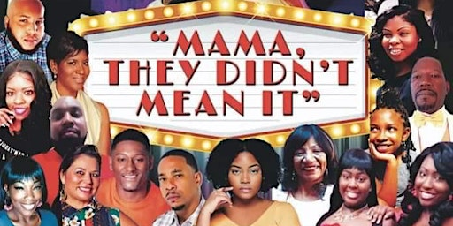 """ Mama, They Didnt Mean It"" Stage Play"