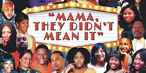 """ Mama, They Didn't Mean It"" Stage Play!"