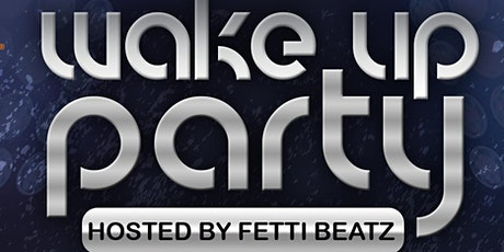 WAKE UP PARTY // By Fetti Beatz tickets