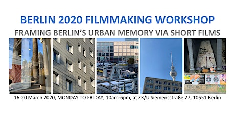 Berlin 2020 Filmmaking Workshop: Framing Urban Memory Via Short Films tickets
