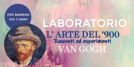 """Laboratorio per bambini: """"L'arte del 900"""" - Van Gogh biglietti"""