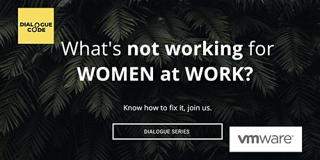Dialogue to Explore What's Not Working for Women at Work?  tickets